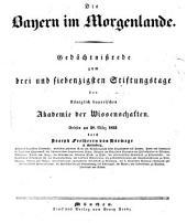 Die Bayern im Morgenlande: Gedächtnißrede zum drei und siebenzigsten Stiftungstage der königlich bayerischen Akademie der Wissenschaften, gelesen am 28. März 1832