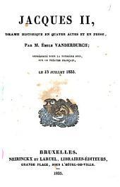 Jacques II: drame historique en quatre actes et en prose