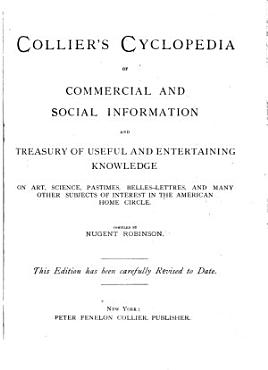 Collier s Cyclopedia of Commercial and Social Information and Treasury of Useful and Entertaining Knowledge on Art  Science  Pastimes  Belles lettres  and Many Other Subjects of Interest in the American Home Circle PDF