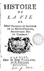 Histoire de la vie of messr. François de Salignac de la Motte-Fénelon. [With] Discours philosophique sur l'amour de Dieu