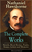 The Complete Works of Nathaniel Hawthorne  Novels  Short Stories  Poetry  Essays  Letters and Memoirs  Illustrated Edition  PDF