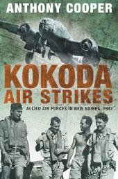 Kokoda Air Strikes: Allied air forces in New Guinea, 1942