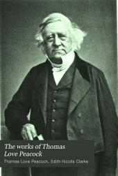 The Works of Thomas Love Peacock: Including His Novels, Poems, Fugitive Pieces, Criticisms, Etc