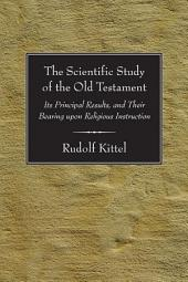 The Scientific Study of the Old Testament: Its Principal Results, and Their Bearing upon Religious Instruction