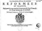 La France, et la Flandre reformées: ov Traicté, enseignant la vraye methode d'vne nouvelle poesie françoise, & thioise harmonieuse, & delectable