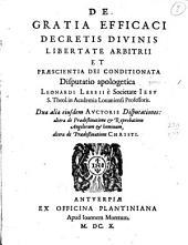 De gratia efficaci decretis divinis libertate arbitrii... disputatio apologetica Leonardi Lessi...