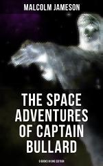 The Space Adventures of Captain Bullard - 9 Books in One Edition