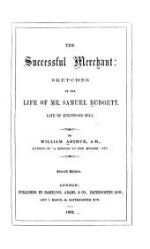 The successful merchant: sketches of the life of Mr. Samuel Budgett