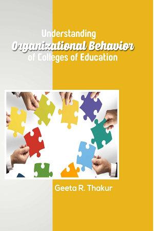 Understanding Organizational Behavior of Colleges of Education PDF