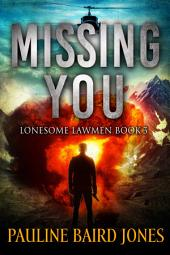 Missing You: Lonesome Lawmen Book 3