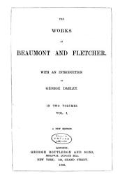 The Works Of Beaumont And Fletcher The Maid S Tragedy Philaster A King And No King The Scornful Lady Custom Of The Country The Elder Brother The Spanish Curate Wit Without Money The Beggars Bush The Humurous Book PDF