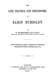The Life, Travels, and Researches of Baron Humboldt
