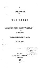 A Catalogue of the Books Belonging to the New-York Society Library: Together with the Charter and By-laws of the Same