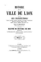 Histoire de la ville de Laon et de ses institutions civiles judiciares, etc: Volume1