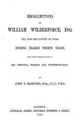 Recollections of William Wilberforce, Esq., M.P., for the County of York During Nearly Thirty Years: With Brief Notices of Some of His Personal Friends and Contemporaries