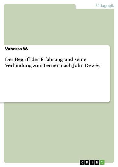 Der Begriff der Erfahrung und seine Verbindung zum Lernen nach John Dewey PDF