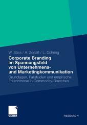 Corporate Branding im Spannungsfeld von Unternehmens- und Marketingkommunikation: Grundlagen, Fallstudien und empirische Erkenntnisse in Commodity-Branchen