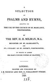A selection of Psalms and hymns, adapted to the use of the church of st. Margaret, Westminster, by H.H. Milman