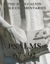 John Calvin's Commentaries On The Psalms 67 - 92 (Annotated Edition)
