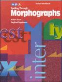 Spelling Through Morphographs - Student Workbook