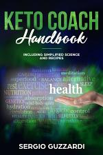 KETO COACH HANDBOOK: INCLUDING SIMPLIFIED SCIENCE AND RECIPES