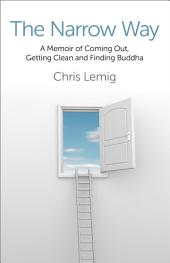 The Narrow Way: A Memoir Of Coming Out, Getting Clean and Finding Buddha