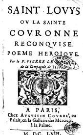 Saint Louys ou la Sainte couronne reconquise. Poeme heroique. Par le P. Pierre Le Moyne, de la Compagnie de Iesus