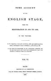 Some Account of the English Stage: From the Restoration in 1660 to 1830, Volume 6