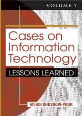 Cases on Information Technology: Lessons Learned, Volume 7: Lessons Learned, Volume 7