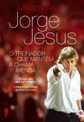 Jorge Jesus O Treinador que Mantém a Chama Imensa