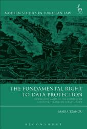 The Fundamental Right to Data Protection: Normative Value in the Context of Counter-Terrorism Surveillance