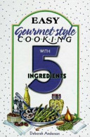 Easy Gourmet-style Cooking with Five Ingredients