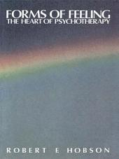Forms of Feeling: The Heart of Psychotherapy