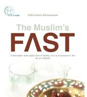 The Muslim's Fast: A description and explanation of fasting and its importance in the life of a Muslim