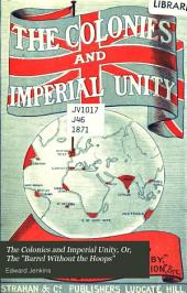 The Colonies and Imperial Unity Or The 'barrel Without Hoops'