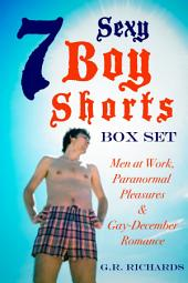 7 Sexy Boy Shorts Box Set: Men at Work, Paranormal Pleasures and Gay-December Romance