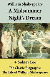 A Midsummer Night's Dream (The Unabridged Play) + The Classic Biography: The Life of William Shakespeare