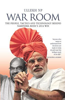 War Room  The People  Tactics and Technology behind Narendra Modi s 2014 Win PDF