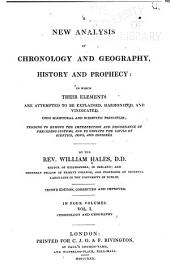 A New Analysis of Chronology and Geography, History and Prophecy: In which Their Elements are Attempted to be Explained, Harmonized and Vindicated, Upon Scriptural and Scientific Principles ...