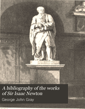 A Bibliography of the Works of Sir Isaac Newton: Together with a List of Books Illustrating His Works