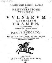De renunciatione vulnerum seu vulnerum lethalium examen, cui accesserunt dissertationes binae (etc.)