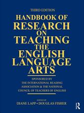 Handbook of Research on Teaching the English Language Arts: Sponsored by the International Reading Association and the National Council of Teachers of English, Edition 3