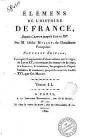 Élémens de l'histoire de France, depuis Clovis jusqu'à Louis 15. Par M. l'abbé Millot. Tome 1 [- 3]: Volume2