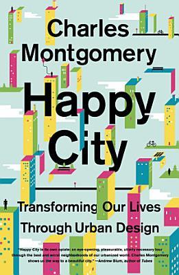 Happy City  Transforming Our Lives Through Urban Design PDF