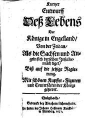Kurtzer Entwurf deß Lebens der Könige in Engelland, von der Zeit der Sachsen und Angeln biß auf die jetzige Regierung