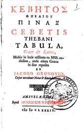 Cebetis Thebani tabula, Graece & Latine, multis in locis restituta ex MSS. codicibus, unde etiam Graeca in fine reposita ab Jacobo Gronovio: Volume 1