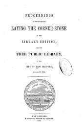 Proceedings on the Occasion of Laying the Corner-stone of the Library Edifice, for the Free Public Library, of the City of New Bedford, August 28, 1856