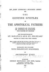 The Genuine Epistles of the Apostolical Fathers, St. Clement, St. Polycarp., St. Ignatius, St. Barnabas, the Pastor of the Hermas, and the Martyrdoms of St. Ignatius and St. Polycarp ...