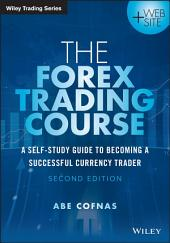 The Forex Trading Course: A Self-Study Guide to Becoming a Successful Currency Trader, Edition 2