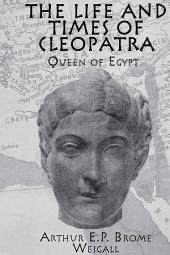 The Life and Times Of Cleopatra: Queen of Egypt